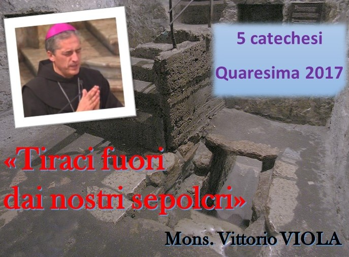 5 quaresimale del nostro vescovo Mons. Viola – nella tomba di Lazzaro per credere nella risurrezione – AUDIO e VIDEO della catechesi